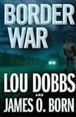 Border War, Lou Dobbs