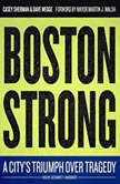 Boston Strong A Citys Triumph over Tragedy, Casey Sherman; Dave Wedge