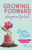 Growing Forward When You Can't Go Back, Laurie Pawlik