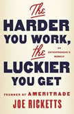 The Harder You Work, the Luckier You Get An Entrepreneur's Memoir, Joe Ricketts
