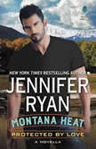 Montana Heat: Protected by Love, Jennifer Ryan