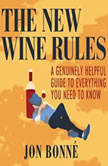 New Wine Rules, The A Genuinely Helpful Guide to Everything You Need to Know, Jon Bonne
