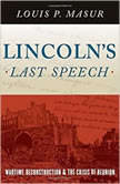 Lincoln's Last Speech Wartime Reconstruction and the Crisis of Reunion, Louis P. Masur