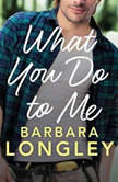What You Do to Me, Barbara Longley