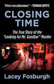 """Closing Time The True Story of the """"Looking for Mr. Goodbar"""" Murder, Lacey Fosburgh"""