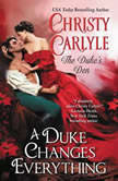 A Duke Changes Everything The Duke's Den, Christy Carlyle