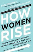 How Women Rise Break the 12 Habits Holding You Back from Your Next Raise, Promotion, or Job, Sally Helgesen