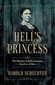 Hell's Princess The Mystery of Belle Gunness, Butcher of Men, Harold Schechter