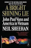 A Bright Shining Lie John Paul Vann and America in Vietnam, Neil Sheehan