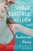 Single, Carefree, Mellow Stories, Katherine Heiny