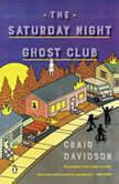 The Saturday Night Ghost Club A Novel, Craig Davidson