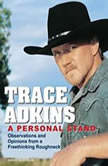 A Personal Stand Observations and Opinions from a Freethinking Roughneck, Trace Adkins