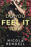 Do You Feel It Too?, Nicola Rendell