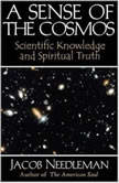A Sense of the Cosmos Scientific Knowledge and Spiritual Truth, Jacob Needleman