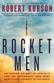 Rocket Men The Daring Odyssey of Apollo 8 and the Astronauts Who Made Man's First Journey to the Moon, Robert Kurson