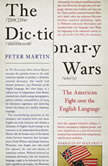 The Dictionary Wars The American Fight Over the English Language, Peter Martin