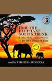 How the Elephant Got Its Trunk and Other Wild Animal Stories, Rudyard Kipling