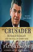 The Crusader Ronald Reagan and the Fall of Communism, Paul Kengor