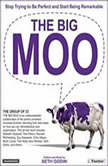The Big Moo Stop Trying to Be Perfect and Start Being Remarkable, Seth Godin