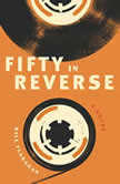 Fifty in Reverse A Novel, Bill Flanagan