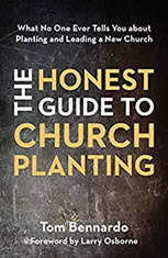The Honest Guide to Church Planting What No One Ever Tells You about Planting and Leading a New Church, Tom Bennardo
