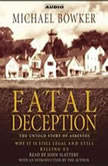 Fatal Deception The Untold Story of Asbestos: Why it is still legal and killing us, Michael Bowker