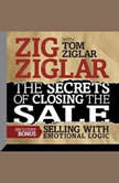 The Secrets of Closing the Sale BONUS: Selling With Emotional Logic, Zig Ziglar