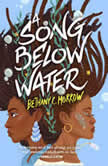 A Song Below Water A Novel, Bethany C. Morrow