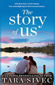 The Story of Us A heart-wrenching story that will make you believe in true love, Tara Sivec