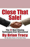 Close That Sale! The 24 Best Sales Closing Techniques Ever Discovered, Brian Tracy