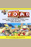 Captain Toad Treasure Tracker Game, Switch, 3DS, Wii U, Levels, Walkthrough, Gameplay, Amiibo, Bosses, Enemies,  Tips, Cheats, Guide Unofficial, Master Gamer