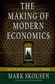 The Making of Modern Economics The Lives and Ideas of the Great Thinkers; Second Edition, Mark Skousen