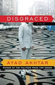 Disgraced A Play, Ayad Akhtar