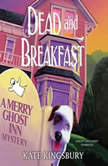 Dead and Breakfast A Merry Ghost Inn Mystery, Kate Kingsbury
