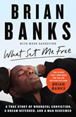 What Set Me Free (The Story That Inspired the Major Motion Picture Brian Banks) A True Story of Wrongful Conviction, a Dream Deferred, and a Man Redeemed, Brian Banks