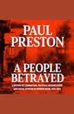 A People Betrayed A History of Corruption, Political Incompetence and Social Division in Modern Spain, Paul Preston