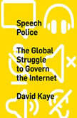 Speech Police The Global Struggle to Govern the Internet, David Kaye