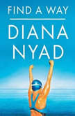 Find a Way One Wild and Precious Life, Diana Nyad