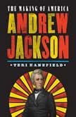 Andrew Jackson The Making of America, Teri Kanefield