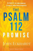 The Psalm 112 Promise 8 Keys to Becoming Stable and Prosperous, John Eckhardt