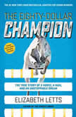 The Eighty-Dollar Champion The True Story of a Horse, a Man, and an Unstoppable Dream, Elizabeth Letts