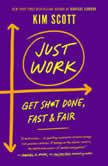 Just Work Get Sh*t Done, Fast & Fair, Kim Scott