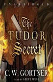 The Tudor Secret The Elizabeth I Spymaster Chronicles, Book 1, C. W. Gortner