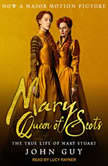 Mary Queen of Scots The True Life of Mary Stuart, John Guy