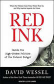 Red Ink Inside the High-Stakes Politics of the Federal Budget, David Wessel