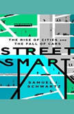 Street Smart The Rise of Cities and the Fall of Cars, Samuel I. Schwartz
