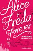 Alice + Freda Forever A Murder in Memphis, Alexis Coe