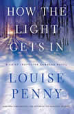 How the Light Gets In A Chief Inspector Gamache Novel, Louise Penny