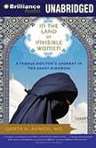 In the Land of Invisible Women A Female Doctor's Journey in the Saudi Kingdom, Qanta A. Ahmed, MD