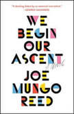 We Begin Our Ascent, Joe Mungo Reed